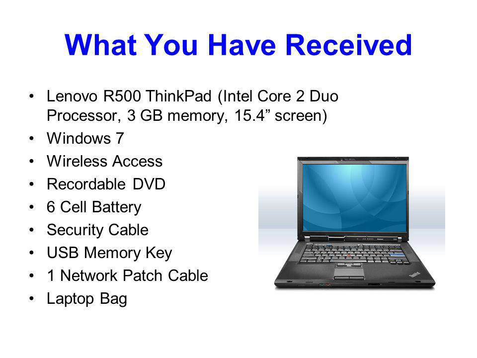 What You Have Received Lenovo R500 ThinkPad (Intel Core 2 Duo Processor, 3 GB memory, 15.4 screen) Windows 7 Wireless Access Recordable DVD 6 Cell Battery Security Cable USB Memory Key 1 Network Patch Cable Laptop Bag