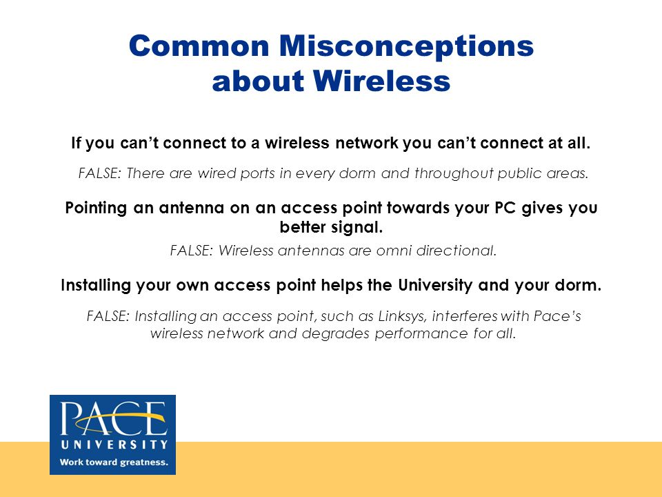 Common Misconceptions about Wireless If you cant connect to a wireless network you cant connect at all.