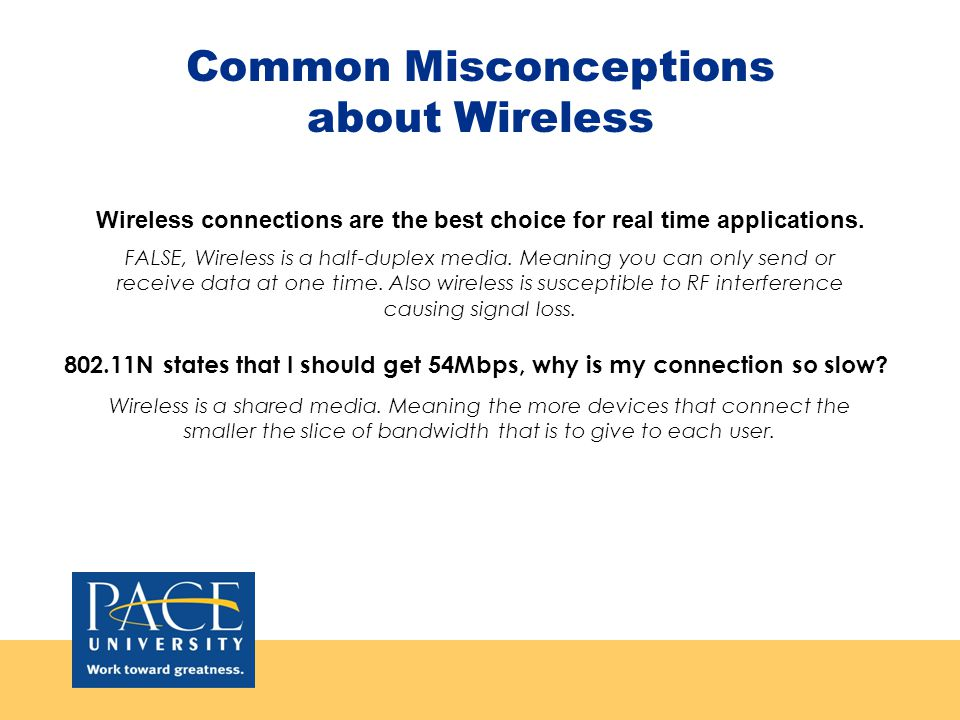 Common Misconceptions about Wireless Wireless connections are the best choice for real time applications.