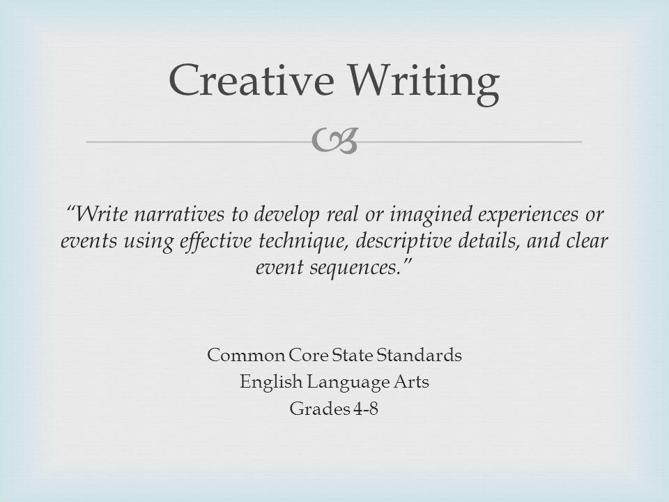 Write narratives to develop real or imagined experiences or events using effective technique, descriptive details, and clear event sequences.