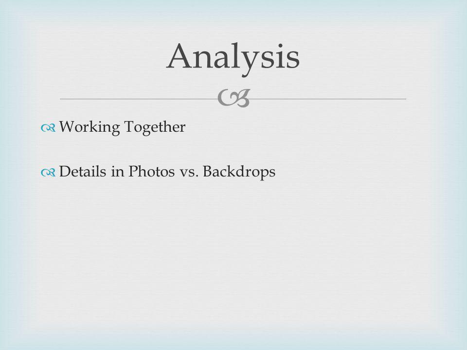 Working Together Details in Photos vs. Backdrops Analysis