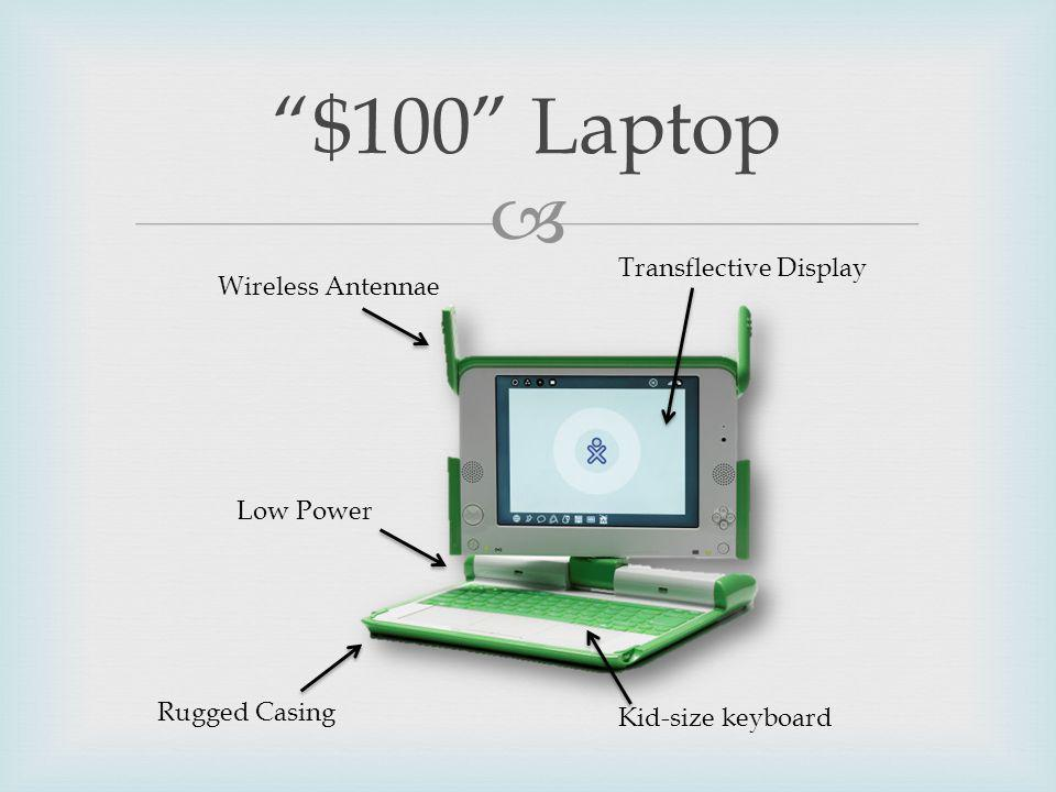 $100 Laptop Transflective Display Rugged Casing Kid-size keyboard Wireless Antennae Low Power