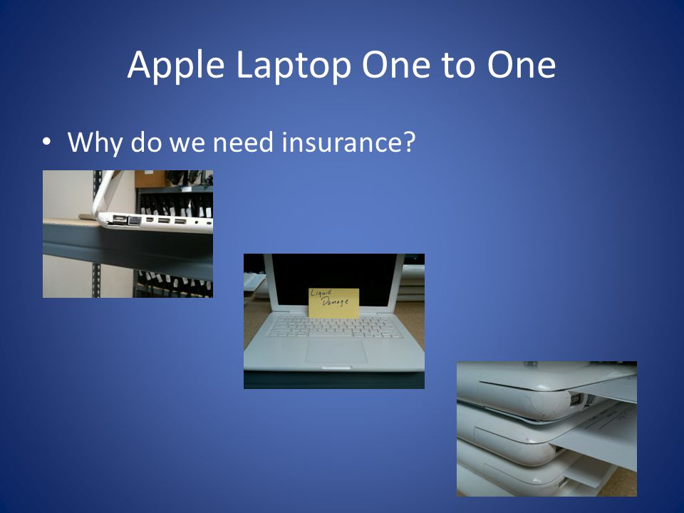 Apple Laptop One to One Why do I need insurance.