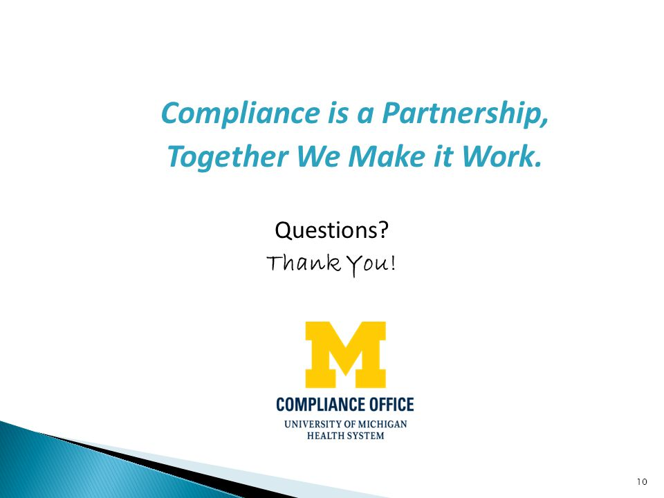 Compliance is a Partnership, Together We Make it Work. Questions? Thank You! 10