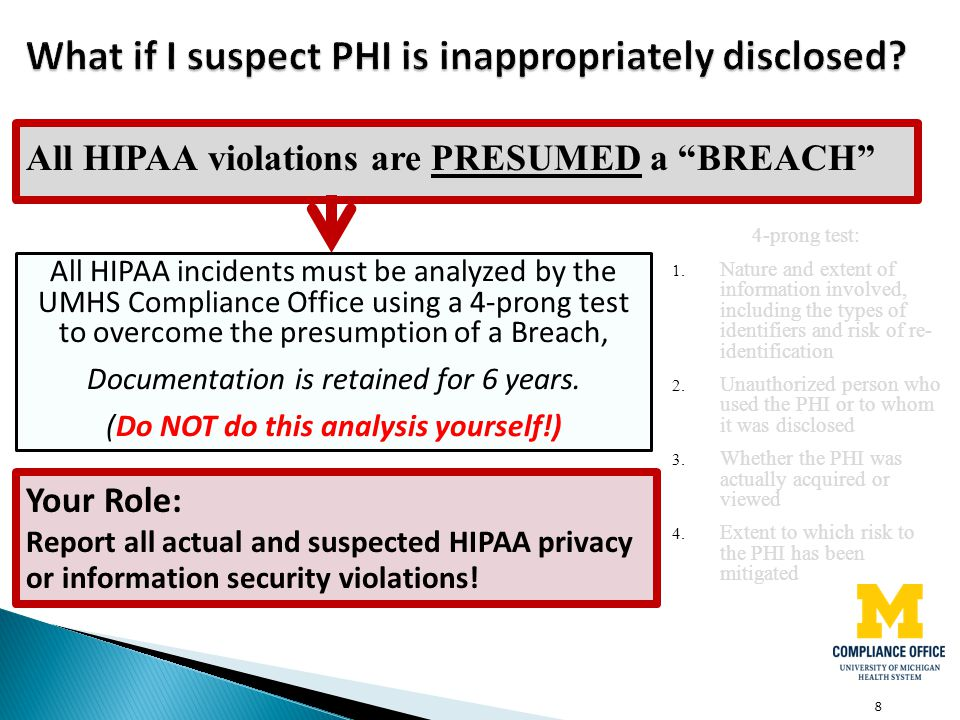 8 All HIPAA violations are PRESUMED a BREACH All HIPAA incidents must be analyzed by the UMHS Compliance Office using a 4-prong test to overcome the p