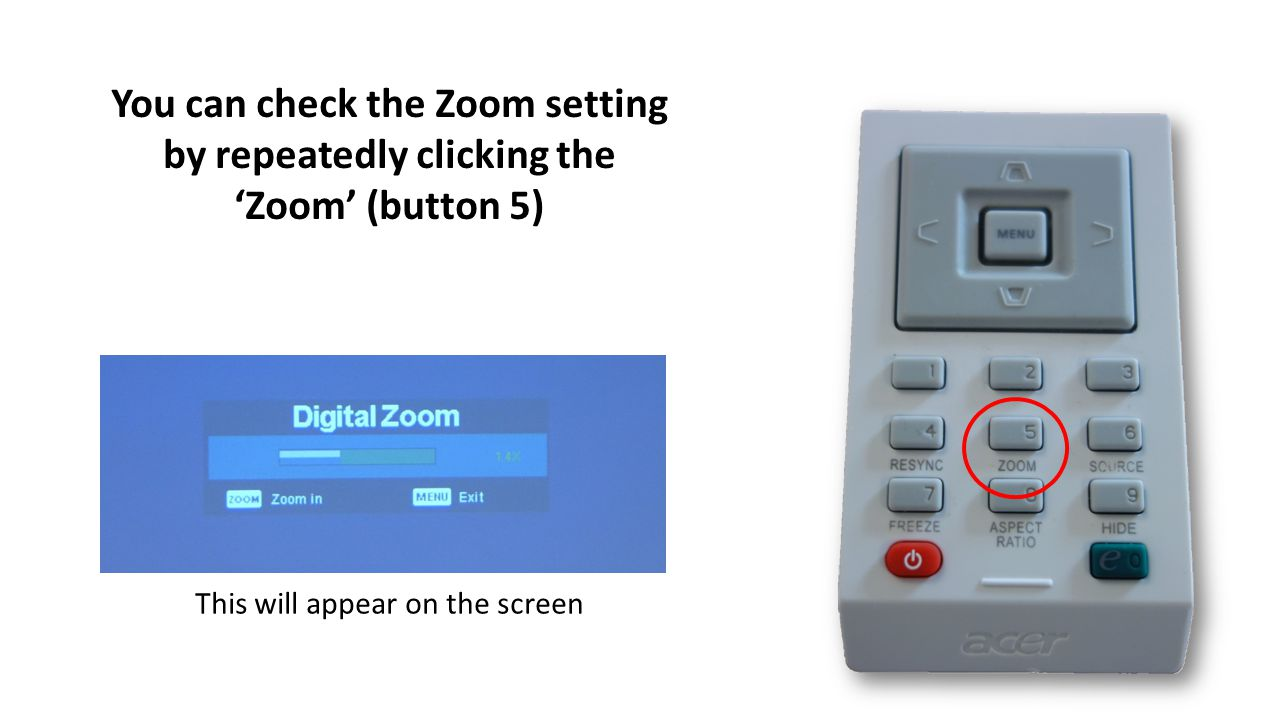 This will appear on the screen You can check the Zoom setting by repeatedly clicking the Zoom (button 5)