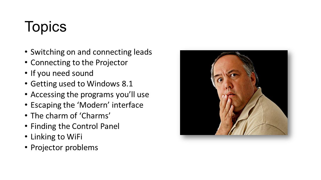 Topics Switching on and connecting leads Connecting to the Projector If you need sound Getting used to Windows 8.1 Accessing the programs youll use Es