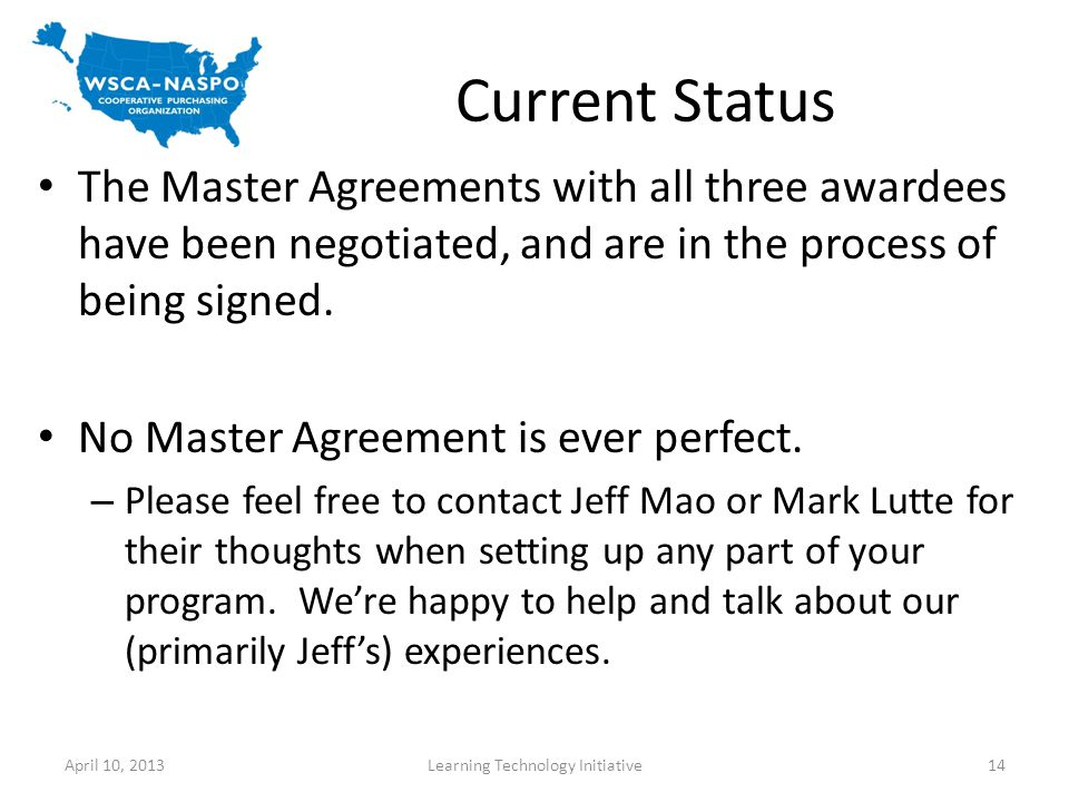 Current Status The Master Agreements with all three awardees have been negotiated, and are in the process of being signed.