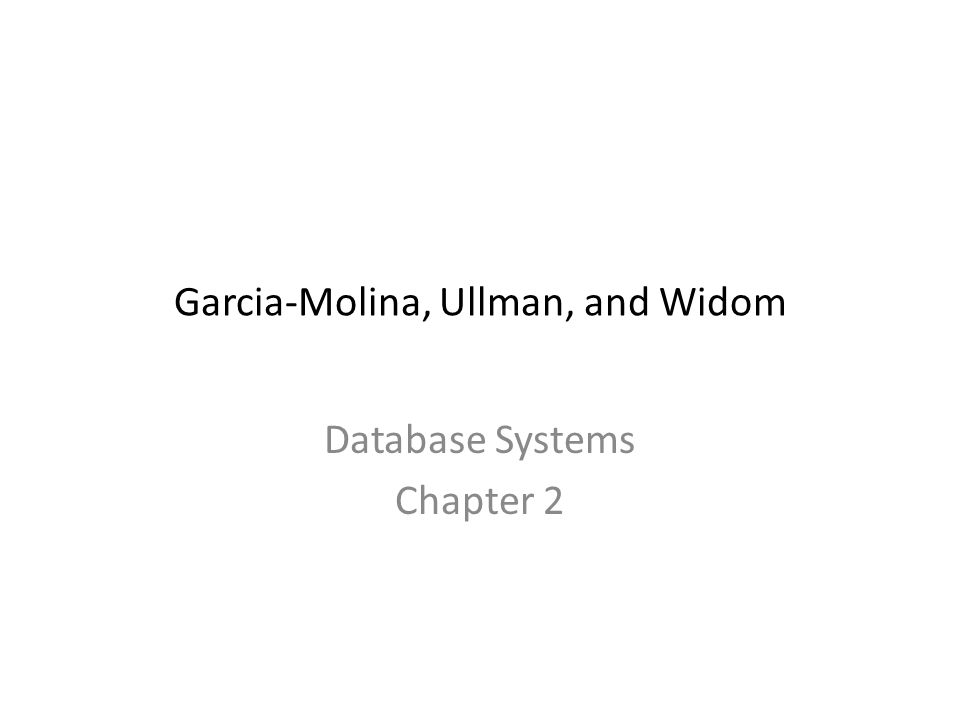 Garcia-Molina, Ullman, and Widom Database Systems Chapter 2