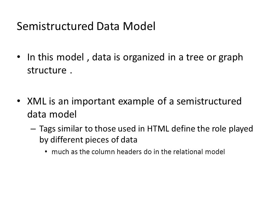 Semistructured Data Model In this model, data is organized in a tree or graph structure.