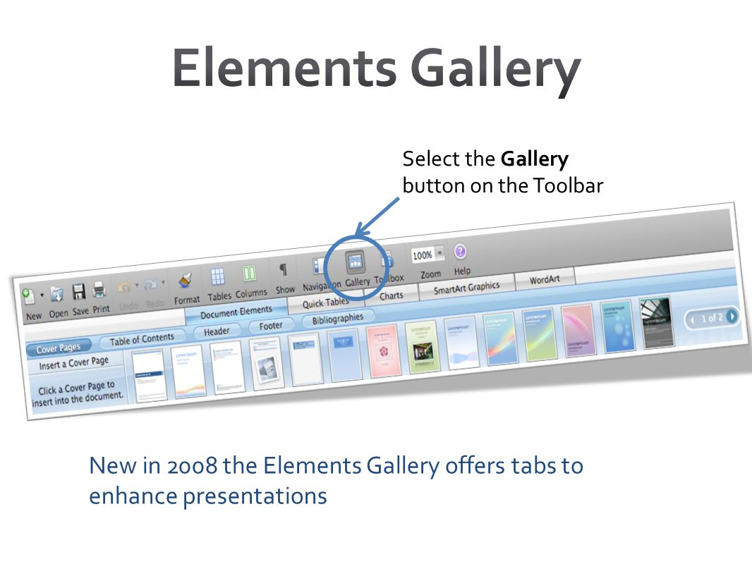 Select the Gallery button on the Toolbar New in 2008 the Elements Gallery offers tabs to enhance presentations