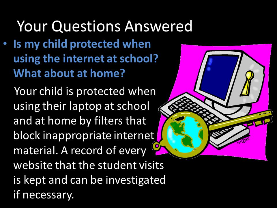 Your Questions Answered Is my child protected when using the internet at school.