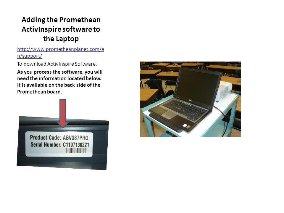 Adding the Promethean ActivInspire software to the Laptop http://www.prometheanplanet.com/e n/support/ To download ActivInspire Software. As you proce