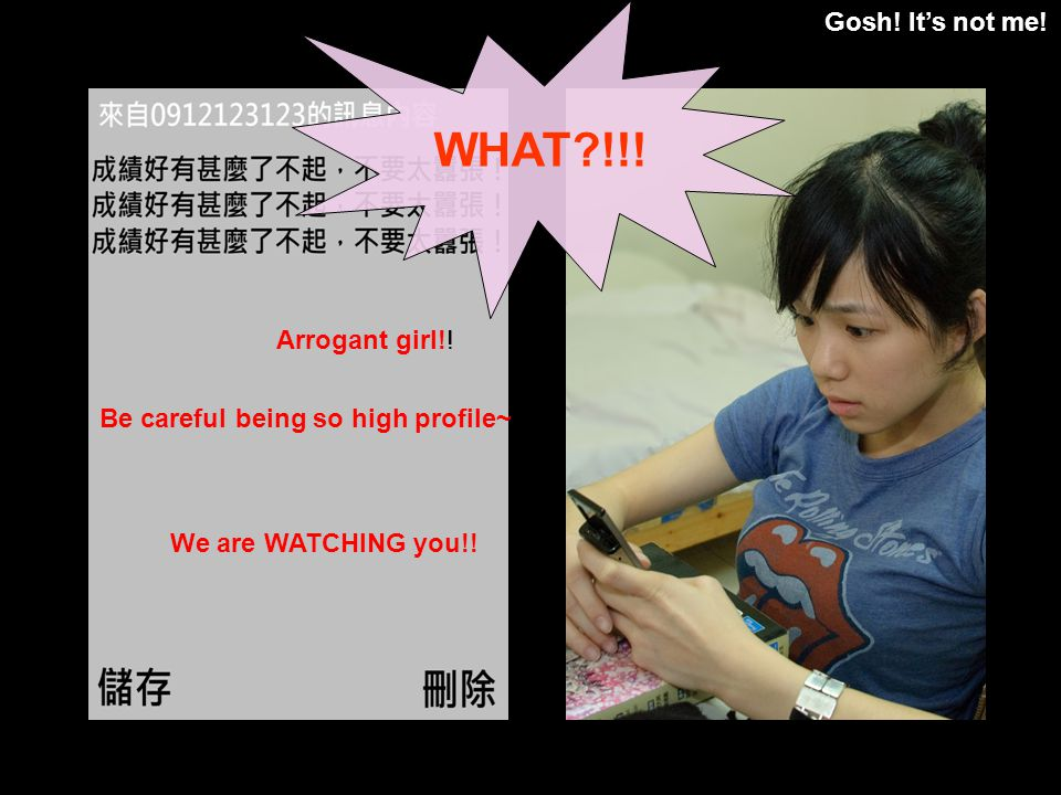 Gosh! Its not me! WHAT !!! Arrogant girl!! Be careful being so high profile~ We are WATCHING you!!