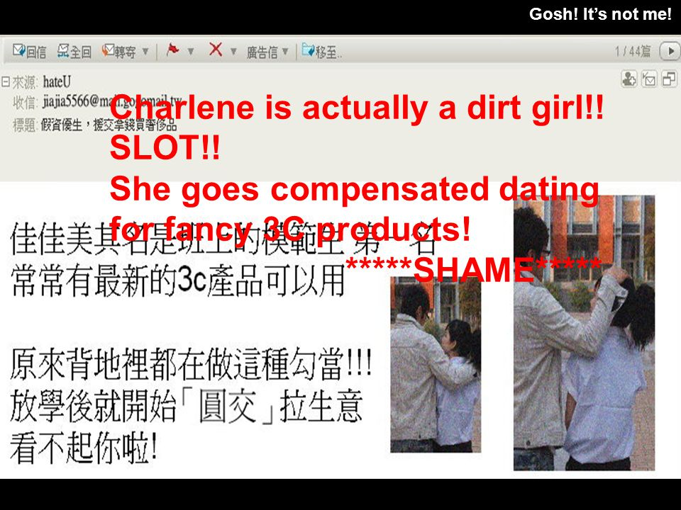 Gosh! Its not me! Charlene is actually a dirt girl!! SLOT!! She goes compensated dating for fancy 3C products! *****SHAME*****