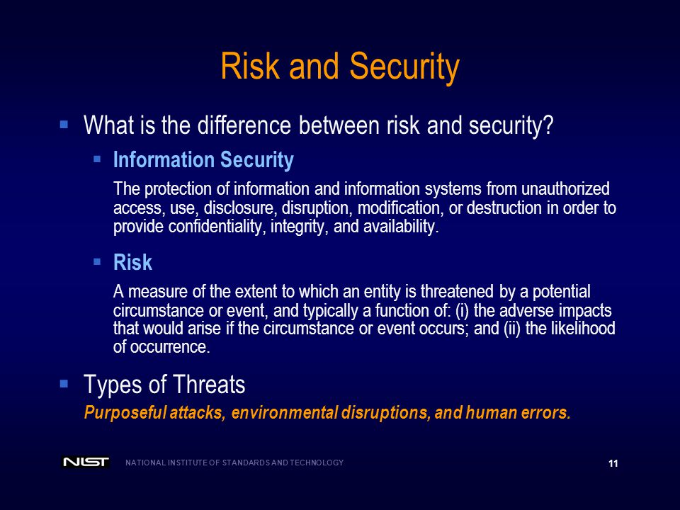 NATIONAL INSTITUTE OF STANDARDS AND TECHNOLOGY 11 Risk and Security What is the difference between risk and security? Information Security The protect