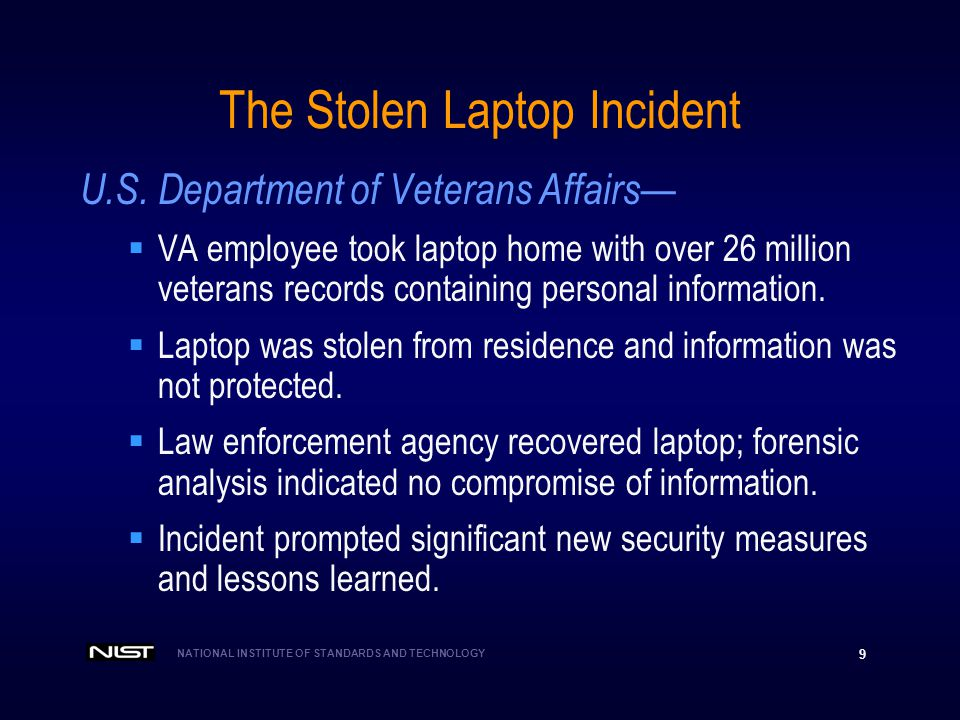 NATIONAL INSTITUTE OF STANDARDS AND TECHNOLOGY 9 The Stolen Laptop Incident U.S. Department of Veterans Affairs VA employee took laptop home with over