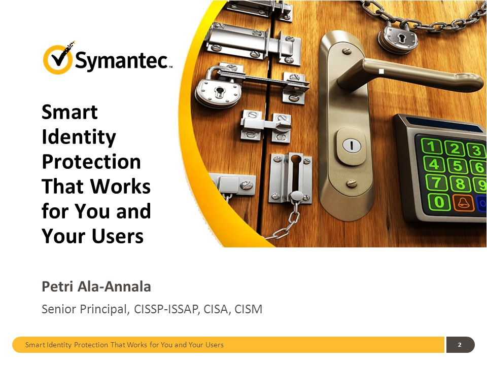 Smart Identity Protection That Works for You and Your Users 2 Petri Ala-Annala Senior Principal, CISSP-ISSAP, CISA, CISM