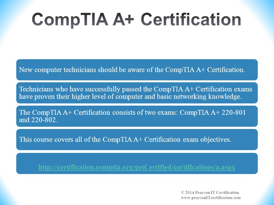 New computer technicians should be aware of the CompTIA A+ Certification. Technicians who have successfully passed the CompTIA A+ Certification exams