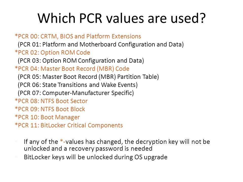 Which PCR values are used? *PCR 00: CRTM, BIOS and Platform Extensions (PCR 01: Platform and Motherboard Configuration and Data) *PCR 02: Option ROM C