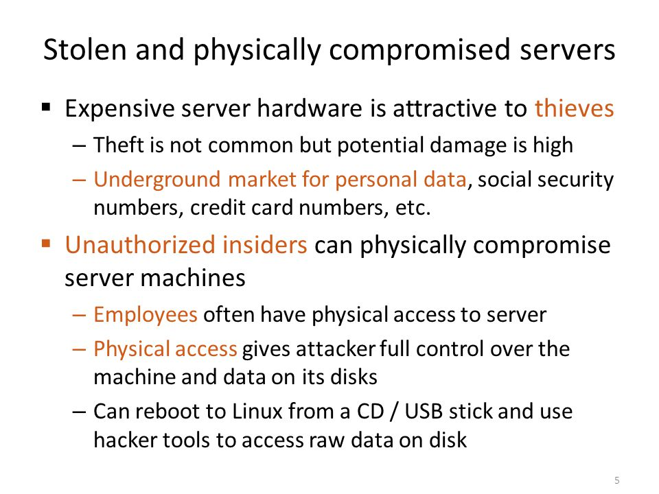 Stolen and physically compromised servers Expensive server hardware is attractive to thieves – Theft is not common but potential damage is high – Unde