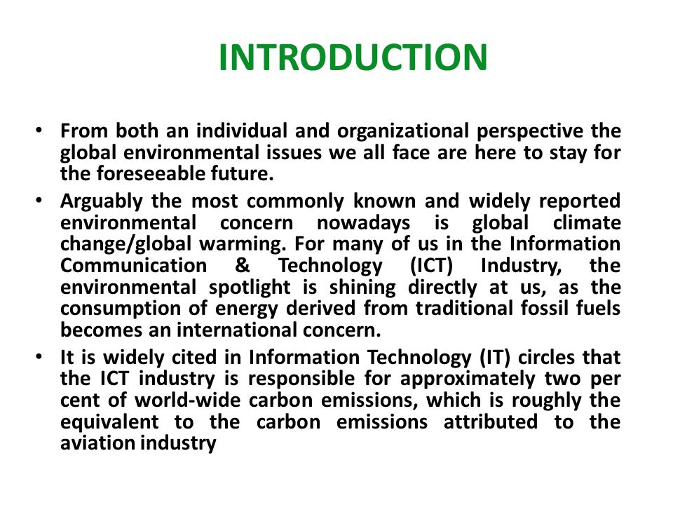 INTRODUCTION From both an individual and organizational perspective the global environmental issues we all face are here to stay for the foreseeable f