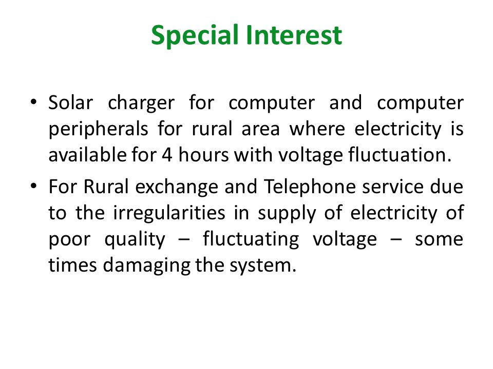 Special Interest Solar charger for computer and computer peripherals for rural area where electricity is available for 4 hours with voltage fluctuatio