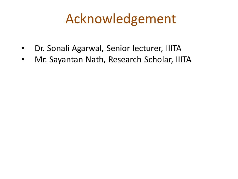 Acknowledgement Dr. Sonali Agarwal, Senior lecturer, IIITA Mr. Sayantan Nath, Research Scholar, IIITA