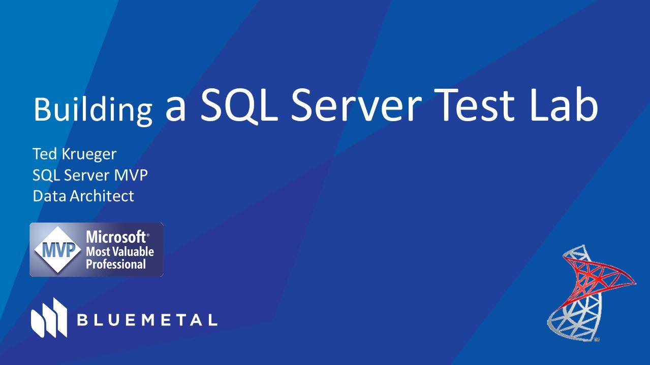 Ted Krueger SQL Server MVP Data Architect Building a SQL Server Test Lab
