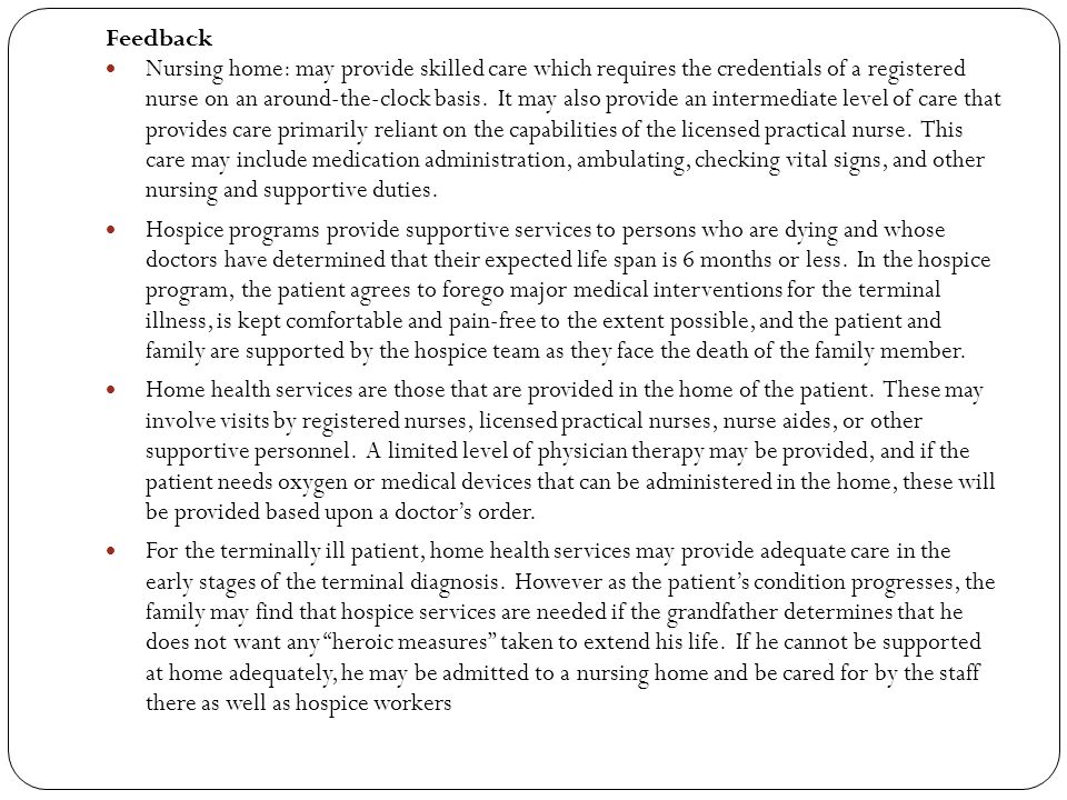 Feedback Nursing home: may provide skilled care which requires the credentials of a registered nurse on an around-the-clock basis.