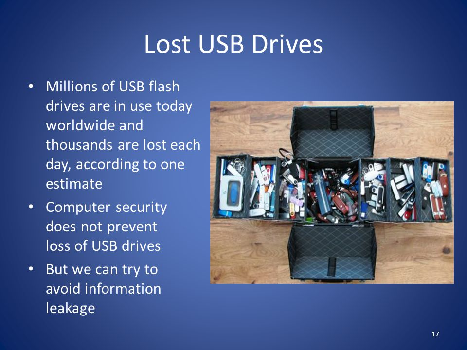 Lost USB Drives Millions of USB flash drives are in use today worldwide and thousands are lost each day, according to one estimate Computer security d