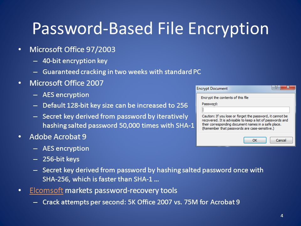 Password-Based File Encryption Microsoft Office 97/2003 – 40-bit encryption key – Guaranteed cracking in two weeks with standard PC Microsoft Office 2