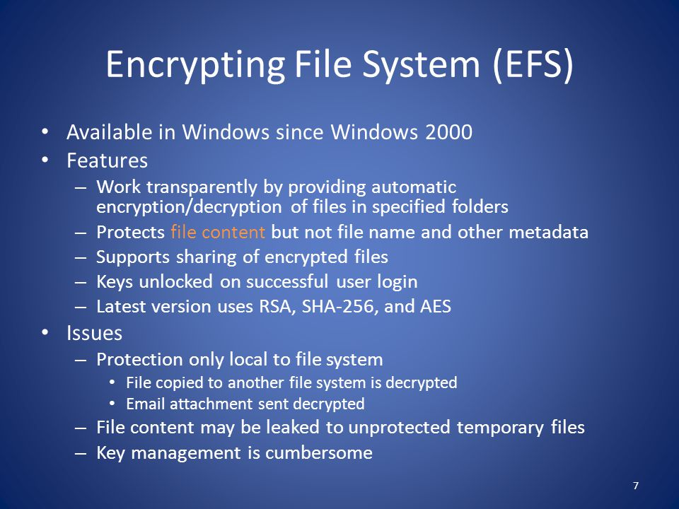 Encrypting File System (EFS) Available in Windows since Windows 2000 Features – Work transparently by providing automatic encryption/decryption of fil