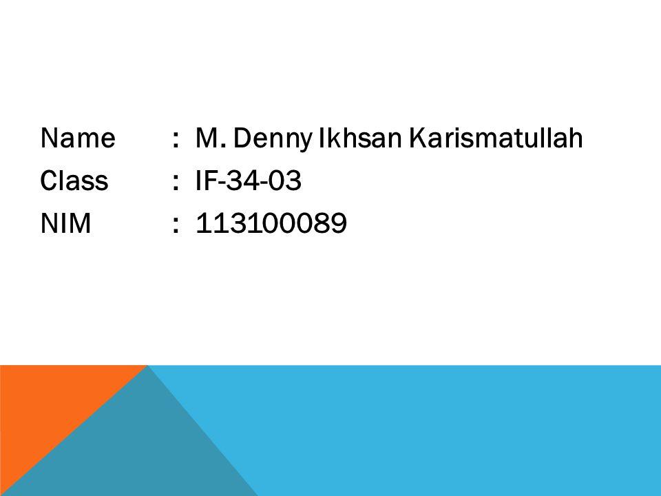Name : M. Denny Ikhsan Karismatullah Class : IF-34-03 NIM: 113100089