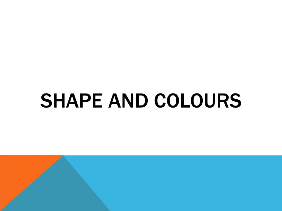 SHAPE AND COLOURS