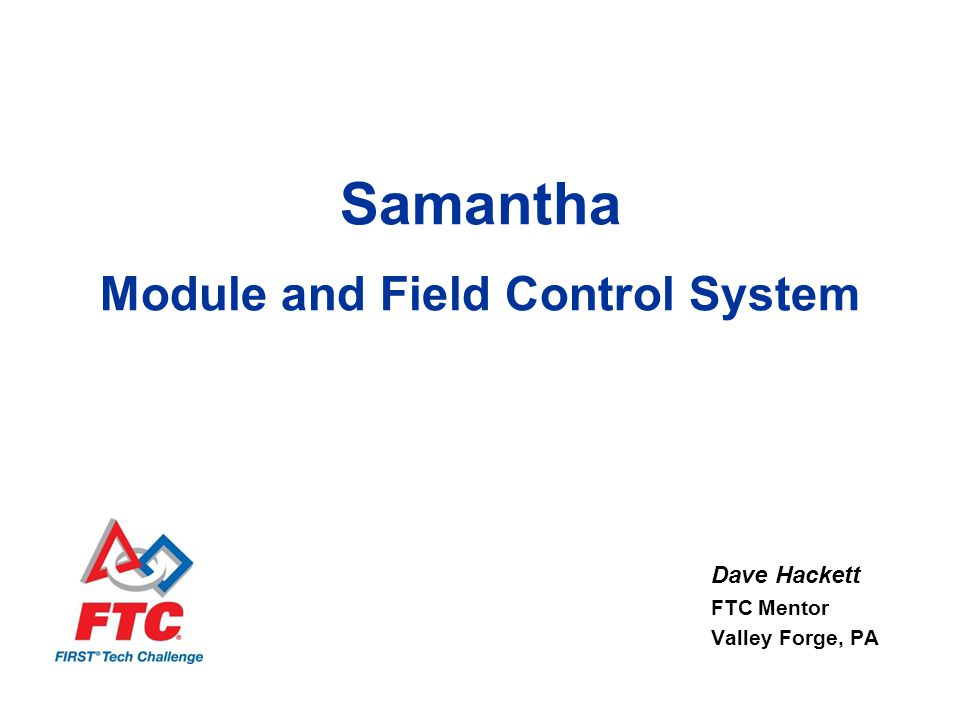 Samantha Module and Field Control System Dave Hackett FTC Mentor Valley Forge, PA