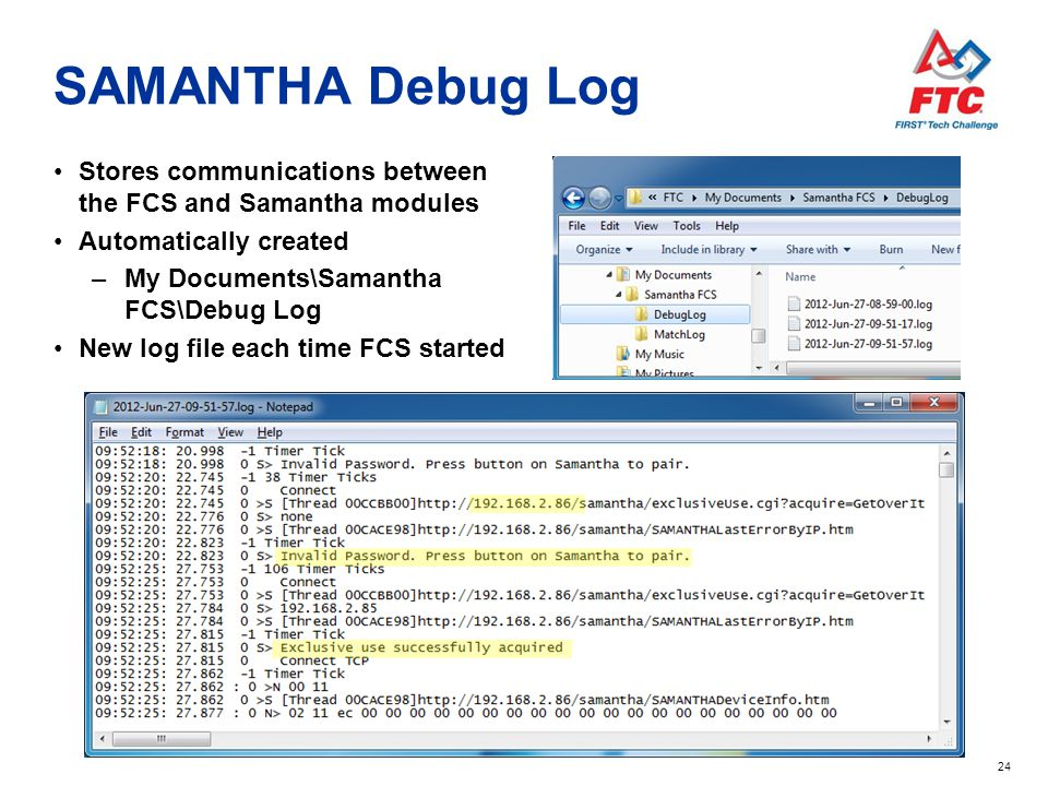 24 SAMANTHA Debug Log Stores communications between the FCS and Samantha modules Automatically created –My Documents\Samantha FCS\Debug Log New log fi