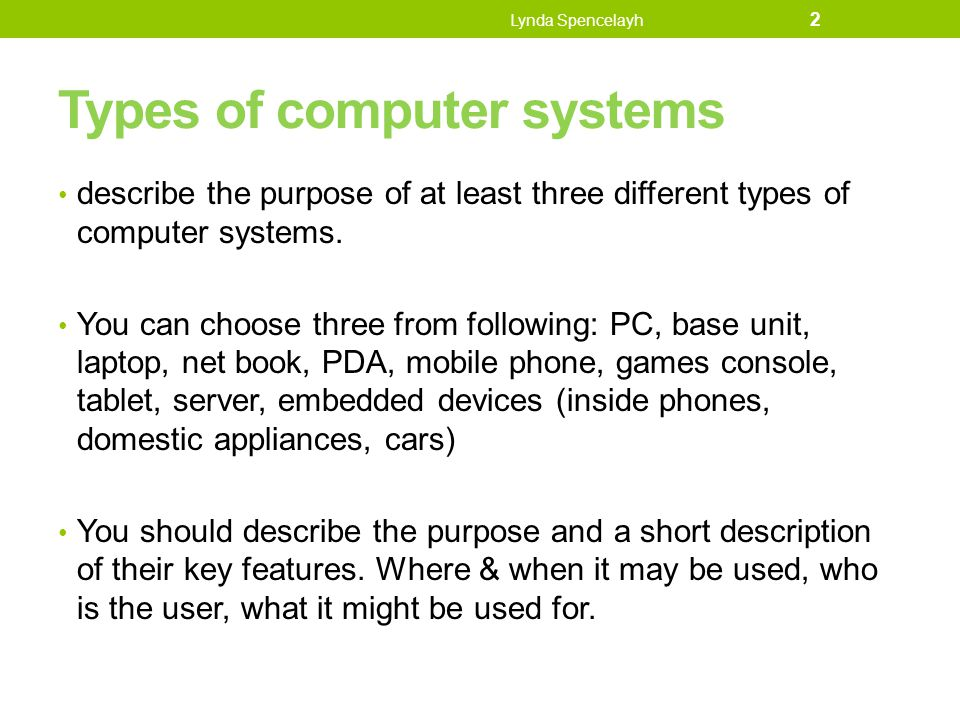 Types of computer systems describe the purpose of at least three different types of computer systems. You can choose three from following: PC, base un