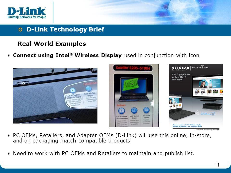 11 Real World Examples Connect using Intel ® Wireless Display used in conjunction with icon PC OEMs, Retailers, and Adapter OEMs (D-Link) will use thi
