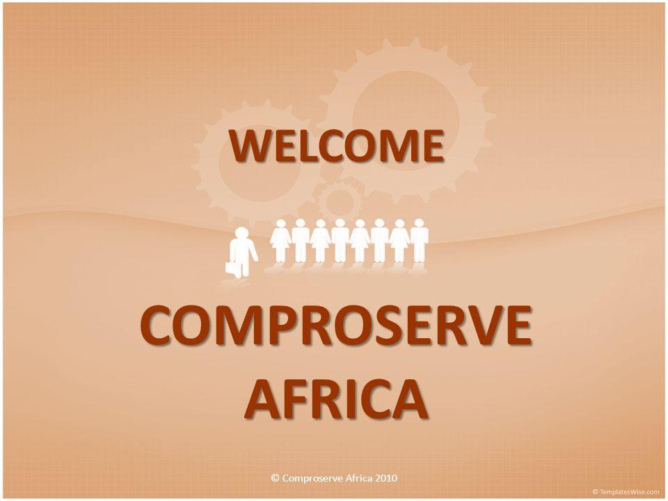 WELCOME COMPROSERVE AFRICA © Comproserve Africa 2010