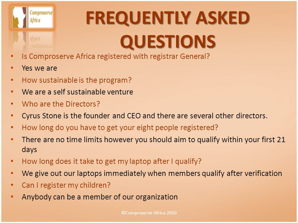 Is Comproserve Africa registered with registrar General? Yes we are How sustainable is the program? We are a self sustainable venture Who are the Dire