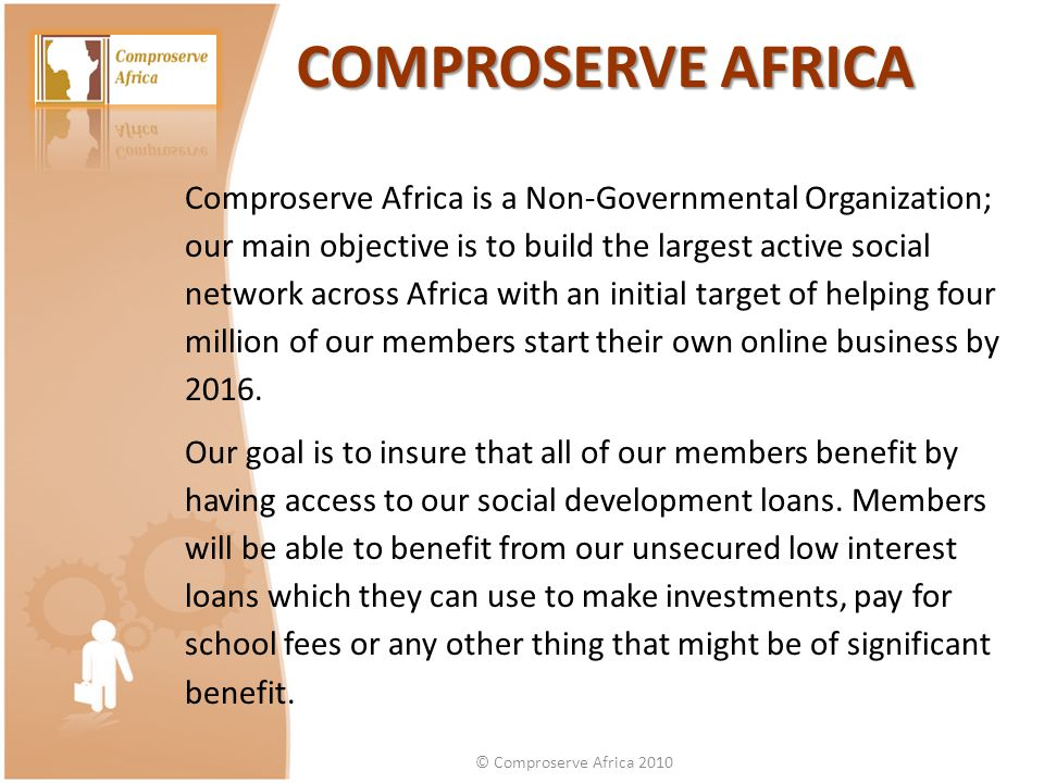 COMPROSERVE AFRICA Comproserve Africa is a Non-Governmental Organization; our main objective is to build the largest active social network across Afri