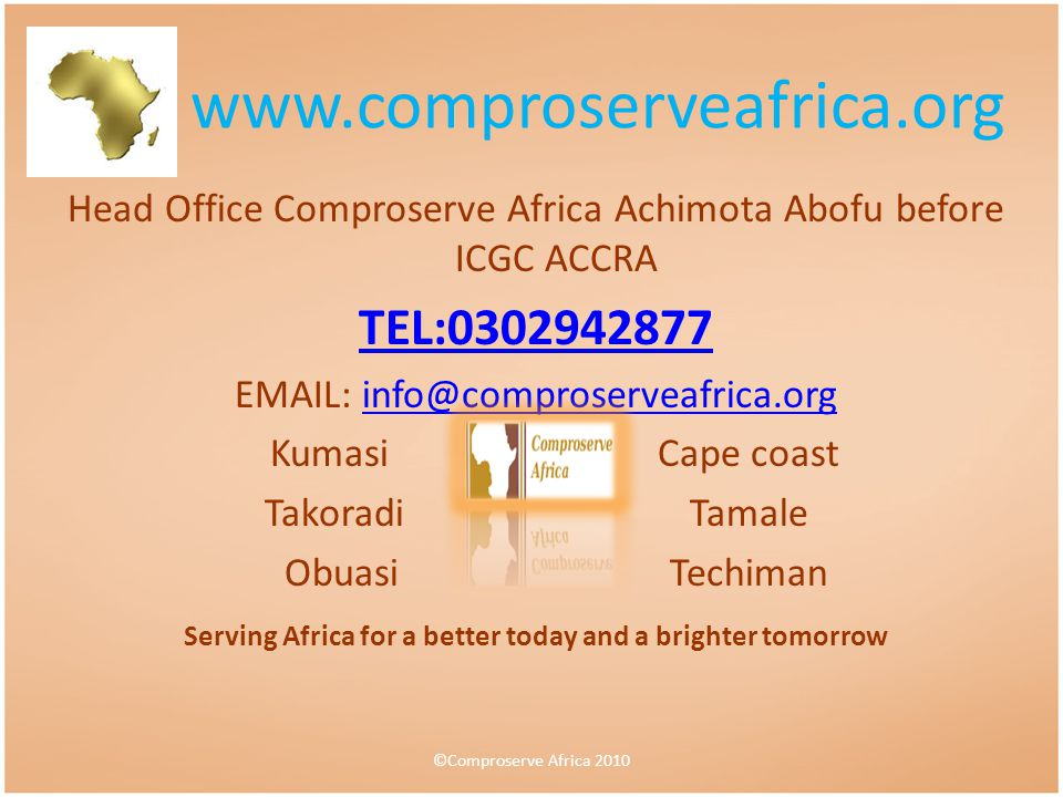 Head Office Comproserve Africa Achimota Abofu before ICGC ACCRA TEL:0302942877 EMAIL: info@comproserveafrica.orginfo@comproserveafrica.org KumasiCape