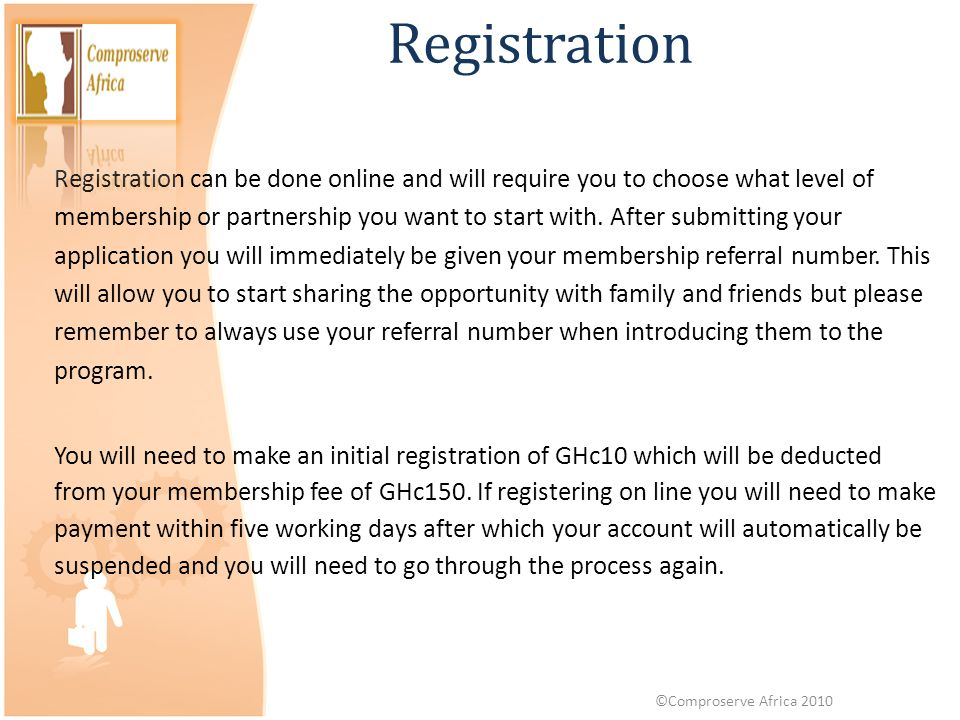Registration Registration can be done online and will require you to choose what level of membership or partnership you want to start with. After subm