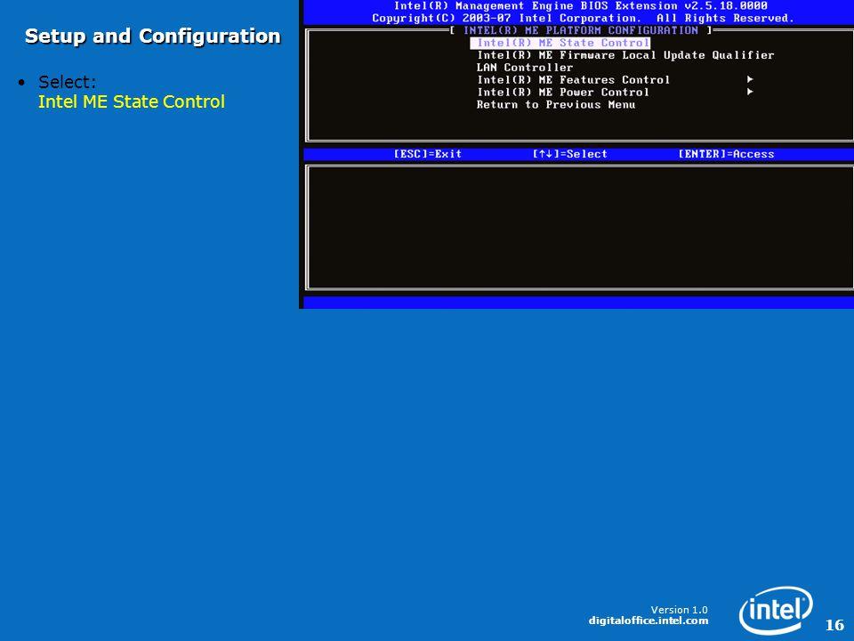 Version 1.0 digitaloffice.intel.com 16 Select: Intel ME State Control Setup and Configuration
