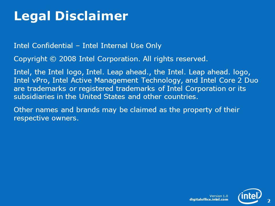 Version 1.0 digitaloffice.intel.com 2 Legal Disclaimer Intel Confidential – Intel Internal Use Only Copyright © 2008 Intel Corporation.