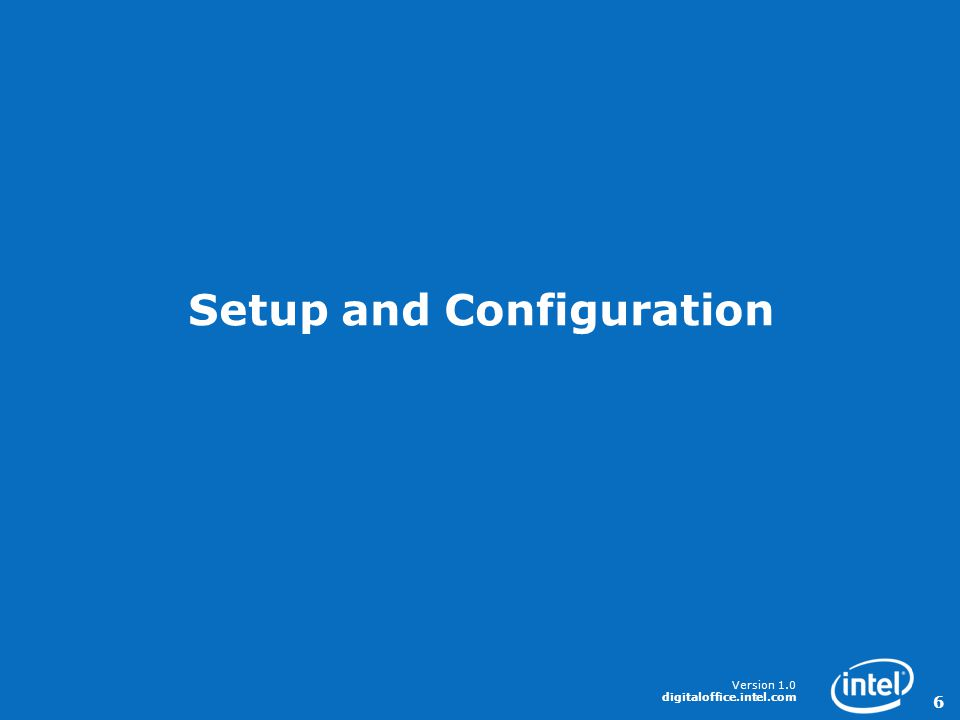 Version 1.0 digitaloffice.intel.com 6 Setup and Configuration
