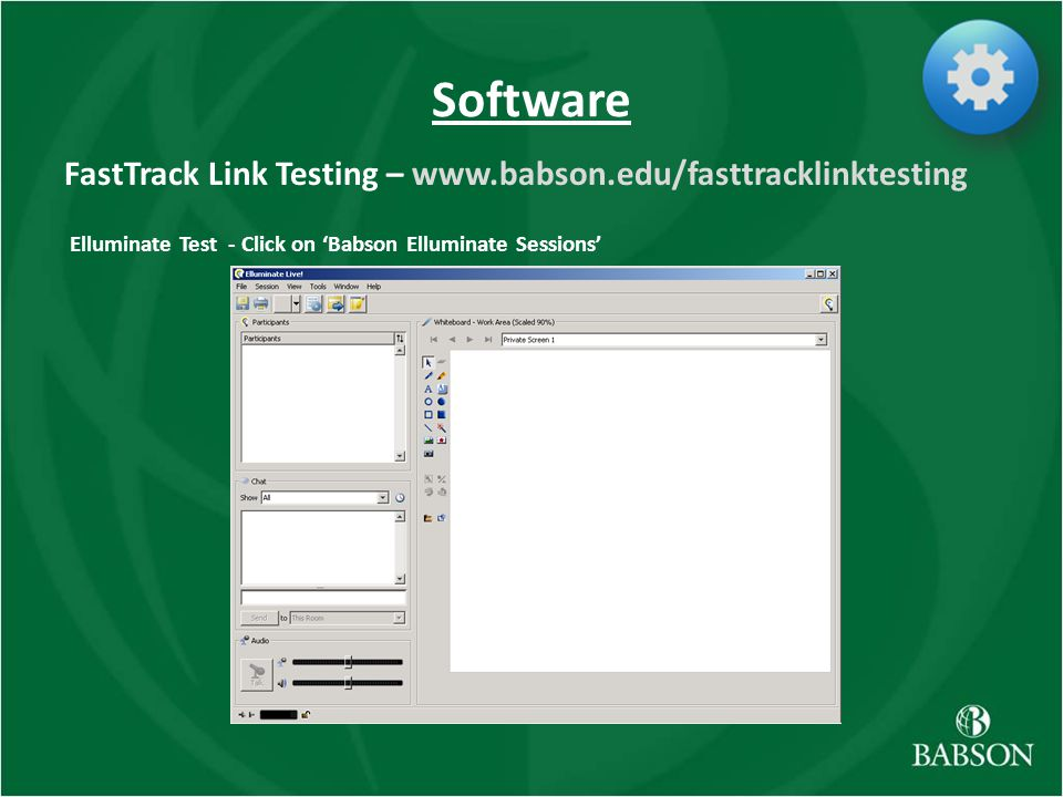 Software FastTrack Link Testing – www.babson.edu/fasttracklinktesting Elluminate Test - Click on Babson Elluminate Sessions