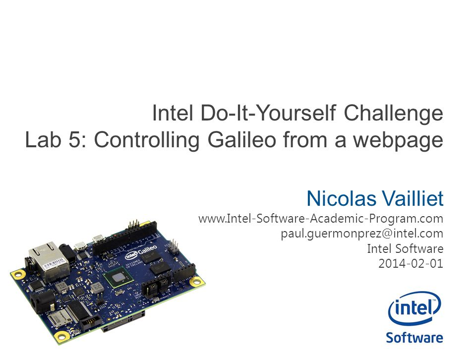 Intel Do-It-Yourself Challenge Lab 5: Controlling Galileo from a webpage Nicolas Vailliet www.Intel-Software-Academic-Program.com paul.guermonprez@int