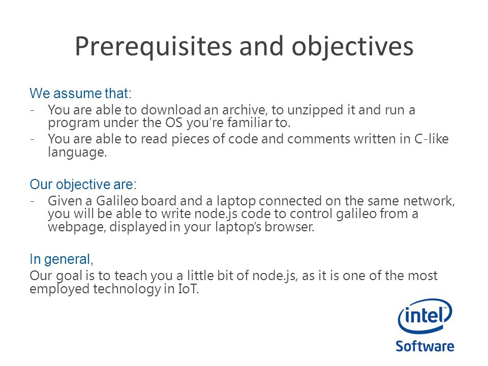 Prerequisites and objectives We assume that: -You are able to download an archive, to unzipped it and run a program under the OS youre familiar to. -Y